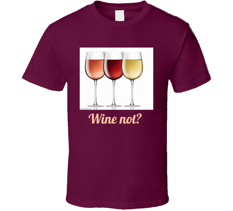 Wine Not? T Shirt Mother's Day Gift  Mom Wineglasses