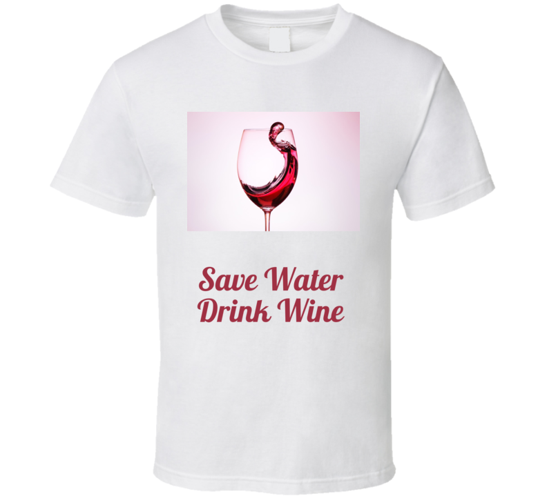 Save Water Drink Wine T Shirt Mother's Day Gift Funny