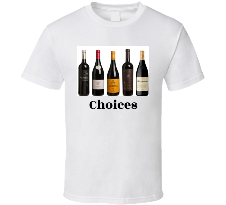 Choices T Shirt Wine Bottles Gift Mother's Day