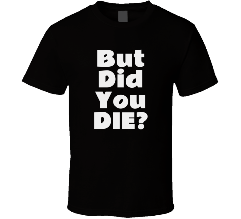 Hangover But Did You Die? T Shirt Ken Jeong Funny Gift Father's Mother's Day