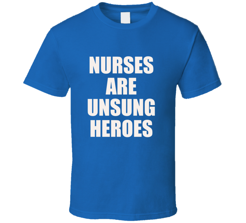 Nurses Are Unsung Heroes T Shirt Nurse Appreciation  Gift