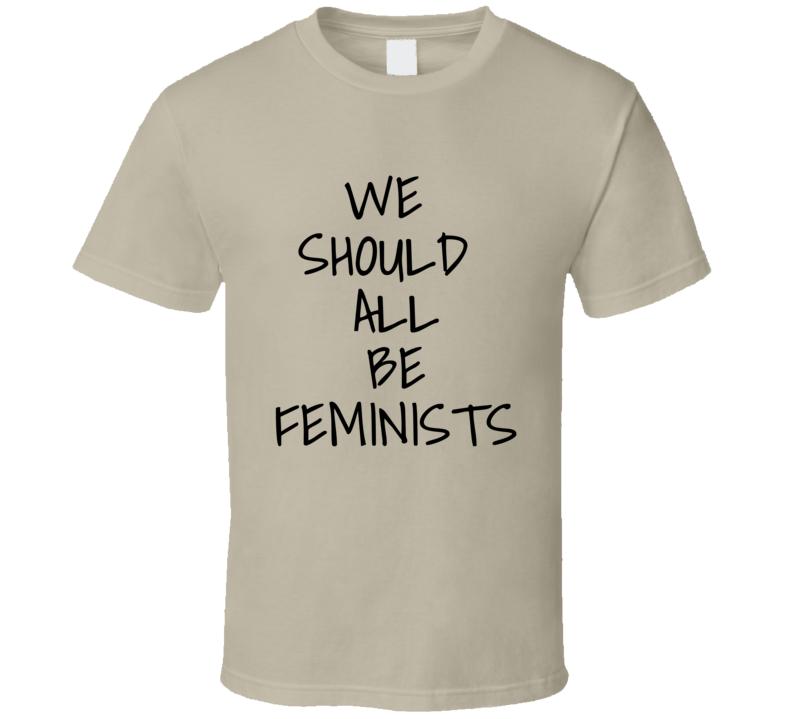 We Should All Be Feminists Female Bonding T Shirt Gift