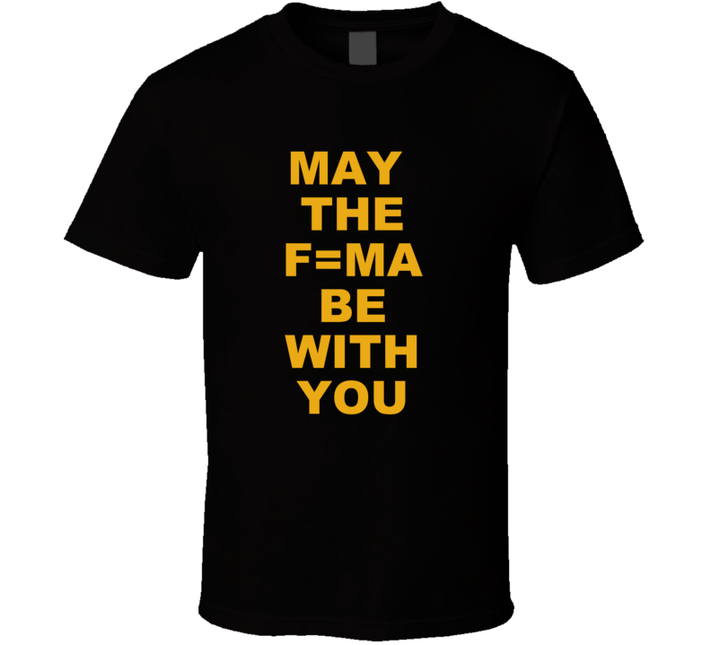 May The F=ma Be With You T Shirt Star Wars Parody Nerd Geek Funny Father's Mother's Day Gift