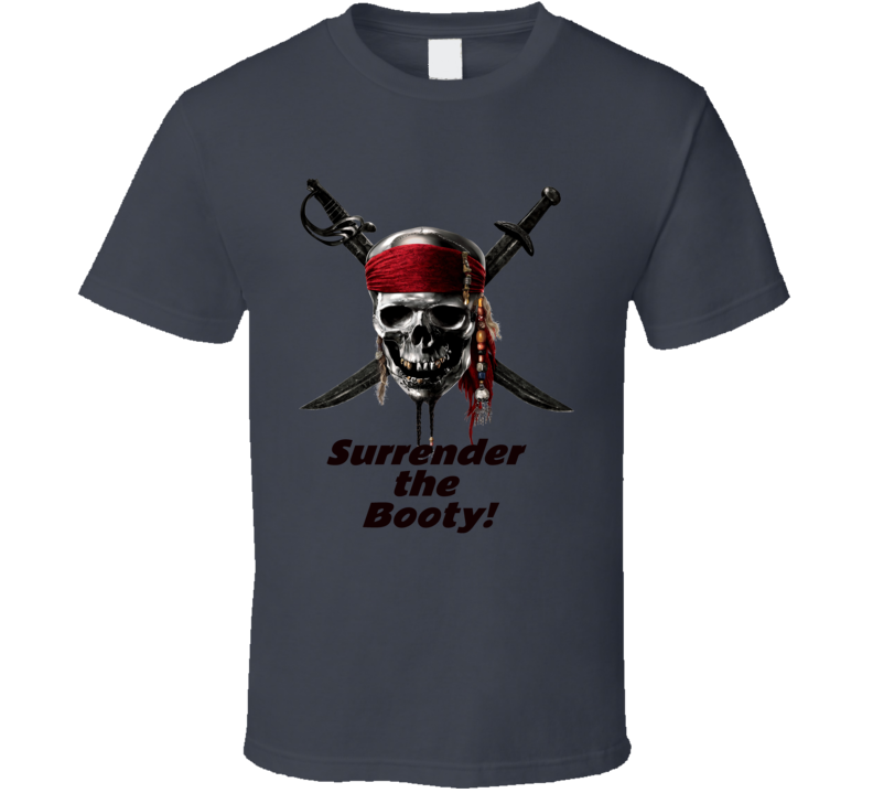 Surrender The Booty  Jolly Roger Pirate T Shirt Father's Day Gift Funny