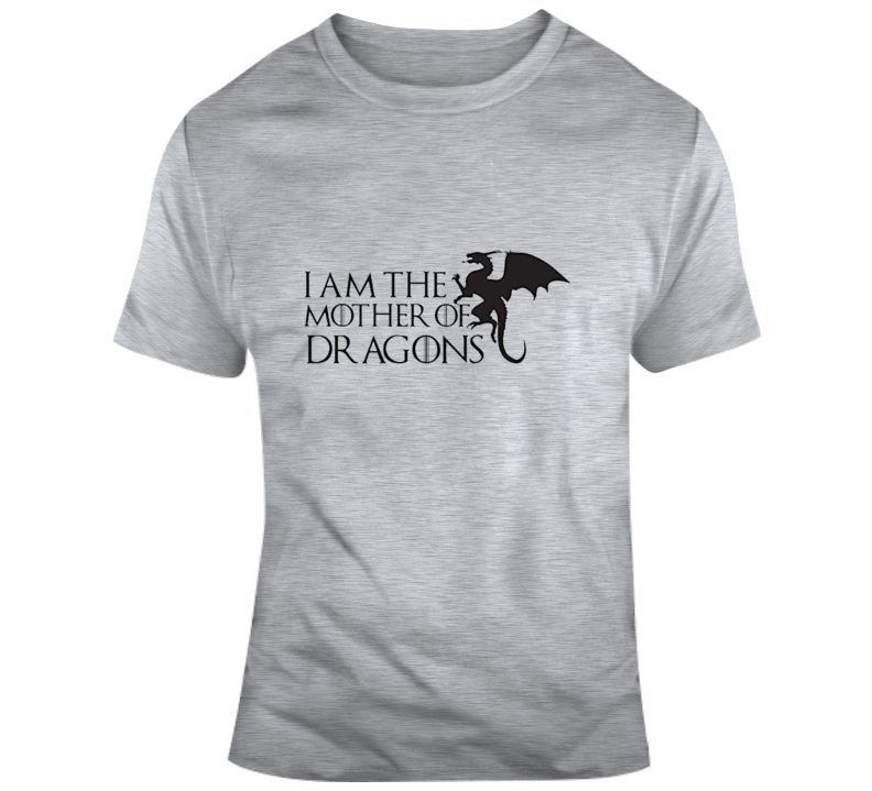 I Am The Mother Of Dragons Game Of Thrones T Shirt Mother's Day Gift Funny