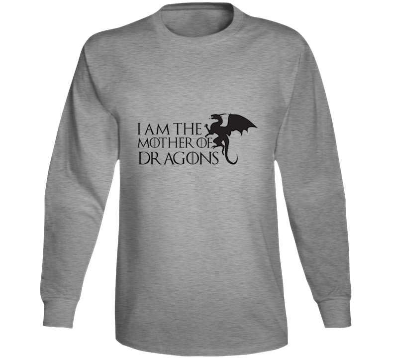 I Am The Mother Of Dragons Game Of Thrones Long Sleeve T Shirt Mother's Day Funny Gift