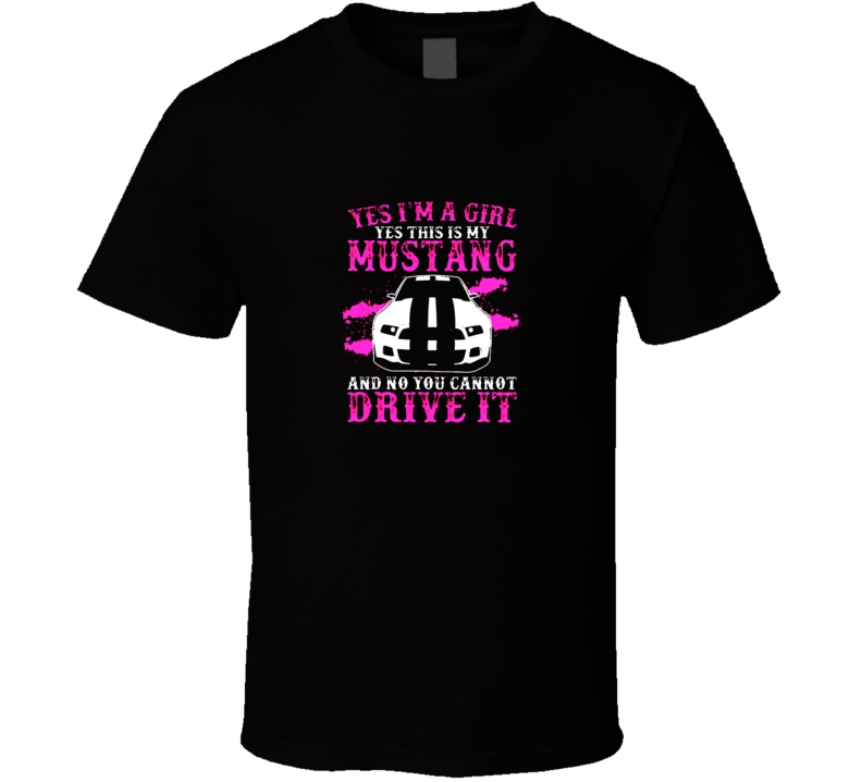 Yes, I'm a Girl Yes, This Is My Mustang  T Shirt Ford GT American Muscle  Cars  Car Gift Daughter Mother Mother's Day Gift