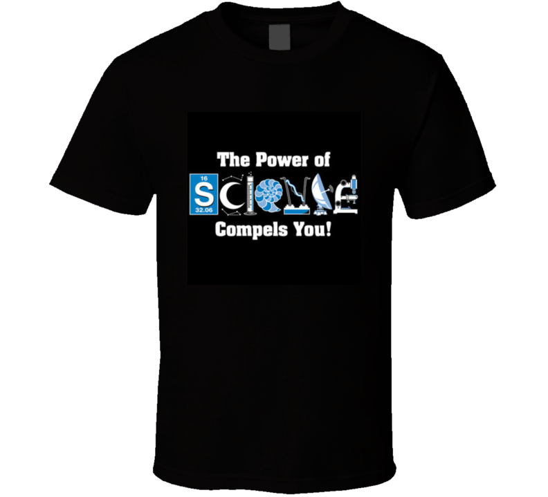 The Power Of Science Compels You  T Shirt Technology Geek Father's Day Gift biology physics engineering   chemistry   astronomy scientist universe  stem