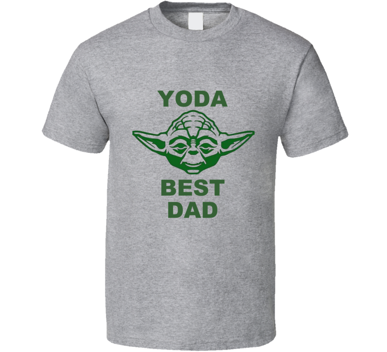 Yoda Best Dad Daddy Father's Day Gift Star Wars Funny Geek Present Holiday Son Daughter Skywalker Jedi Vader Han Force  T Shirt