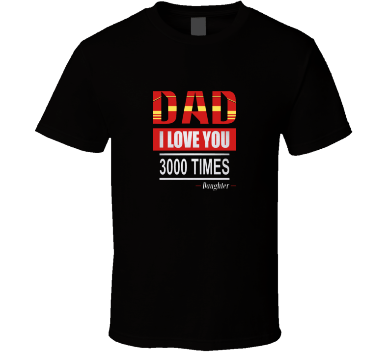 Dad I Love You 3000 Times Daughter T Shirt Gift Fathers Day Ironman Avengers End Game T Shirt