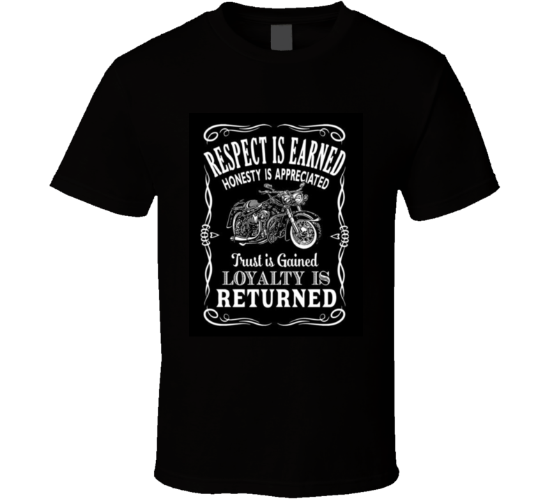 Respect Is Earned Loyalty Return Biker Tshirt Gift Motorcycle Fathers Day T Shirt