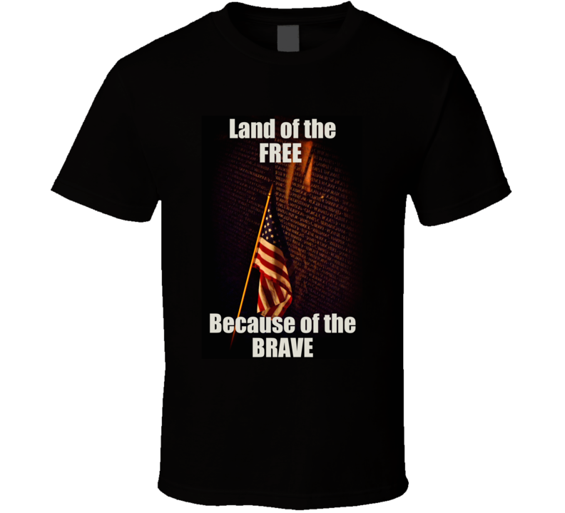 Land Of The Free Because Of The Brave Tshirt Gift Vietnam Wall Memorial Day Veterans Day July 4 Patriotic America Vet Military  T Shirt
