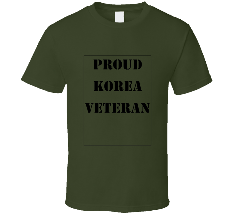 Proud Korea Veteran Tshirt Military Korean War Army Maines Navy Air Force Infantry Patriotic T Shirt