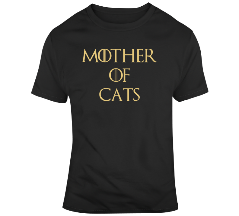 Mother Of Cats Funny Tshirt Gift Humorous Game Of Thrones Kitten T Shirt