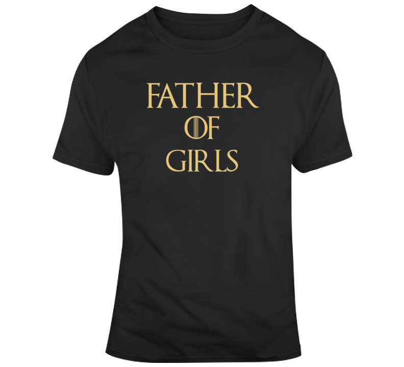Father Of Girls Funny Tshirt Gift Fathers Day Humorous Game Of Thrones T Shirt