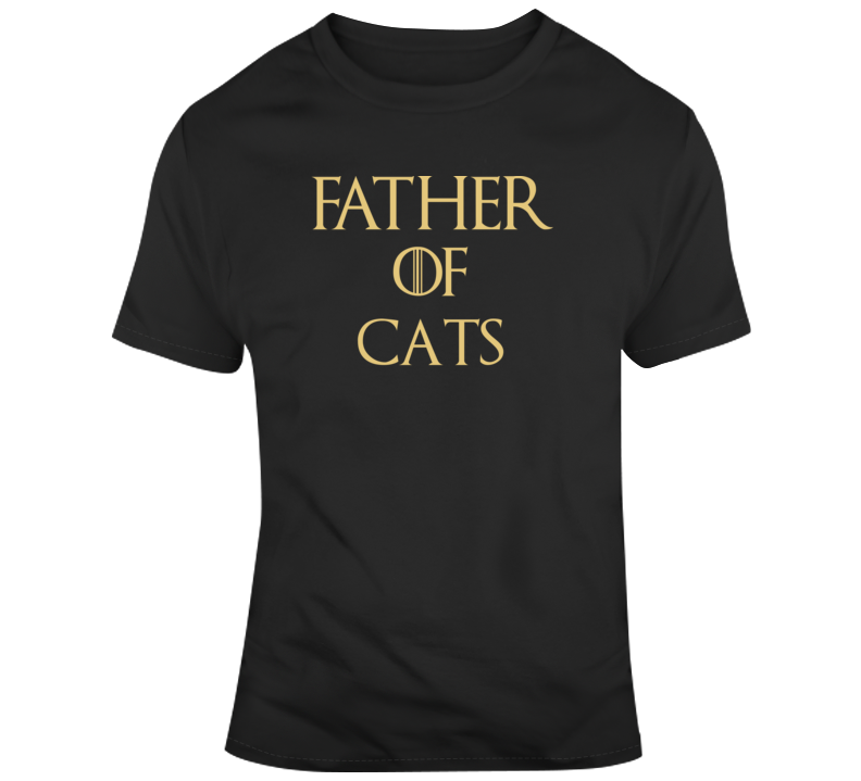 Father Of Cats Funny Tshirt Gift Game Of Thrones T Shirt