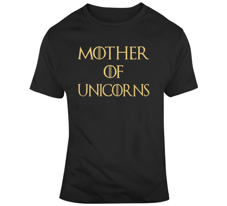 Mother Of Unicorns Funny Tshirt Gift Game Of Thrones T Shirt