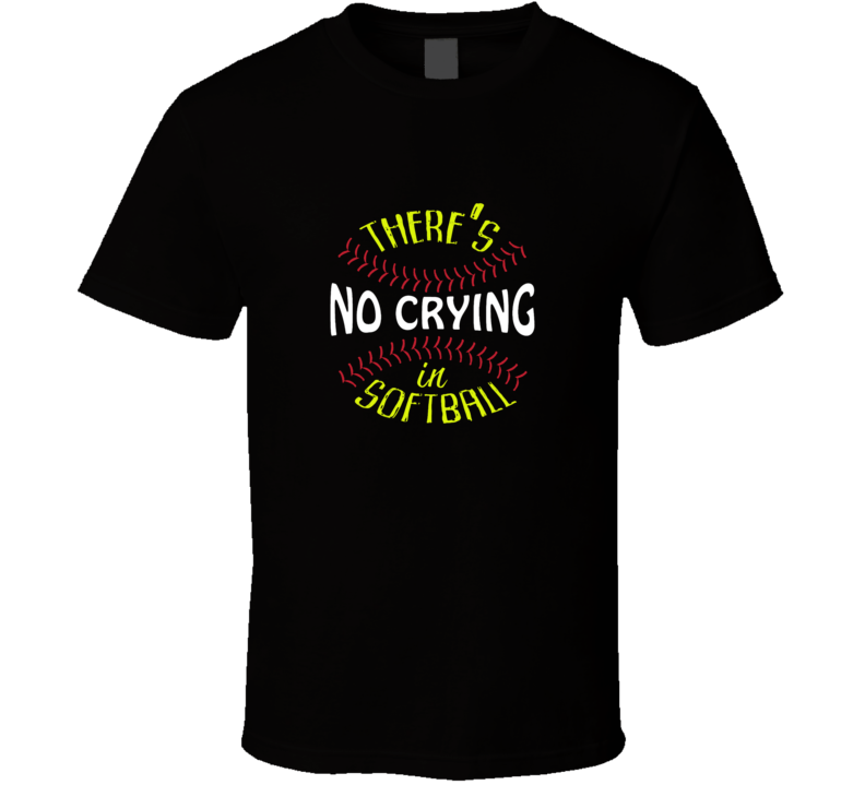 No Crying In Softball There's No Crying In Softball Funny T Shirt Gift Ball Sports Batter Team League Of Their Own T Shirt