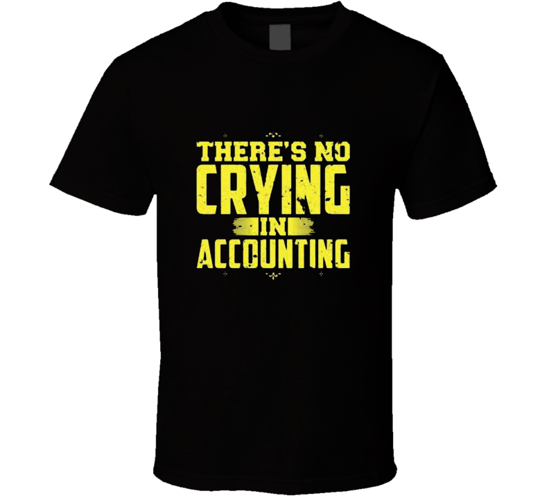 Theres No Crying In Accounting Funny Tshirt Gift Humorous Cpa Aicpa Accountant Cost  T Shirt