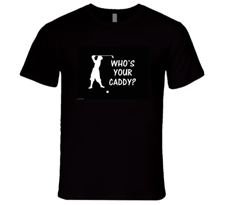 Who's Your Caddy?  Funny Premium Tshirt Gift For Golfers Humorous Fathers Day T Shirt