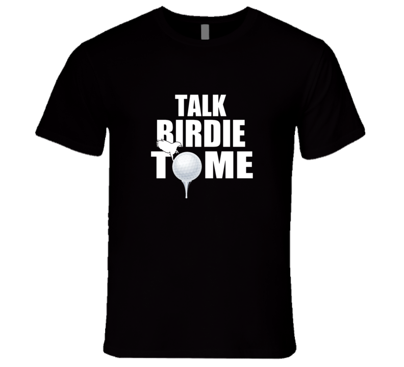 Talk Birdie To Me Premium Funny Golf Tshirt Gift For Golfers Fathers Day T Shirt
