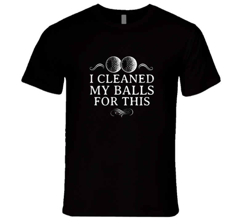 I Cleaned My Balls For This? Funny Premium Golfer Tshirt Gift For Golfers Fathers Day Humorous T Shirt
