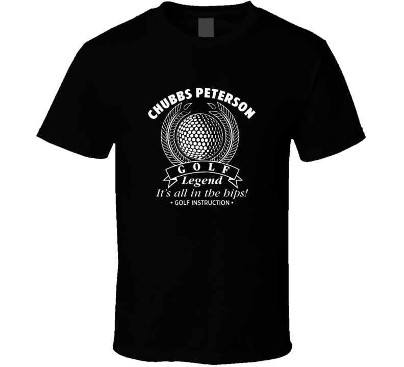 Chubbs Peterson Golf Legend Funny Tshirt Gift For Golfer Happy Gilmore Fathers Day T Shirt