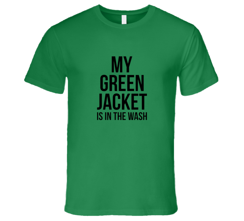 My Green Jacket Is In The Wash Funny Premium Tshirt Masters Tournament Golf Gift For Golfers Fathers Day Dad Golfer  T Shirt