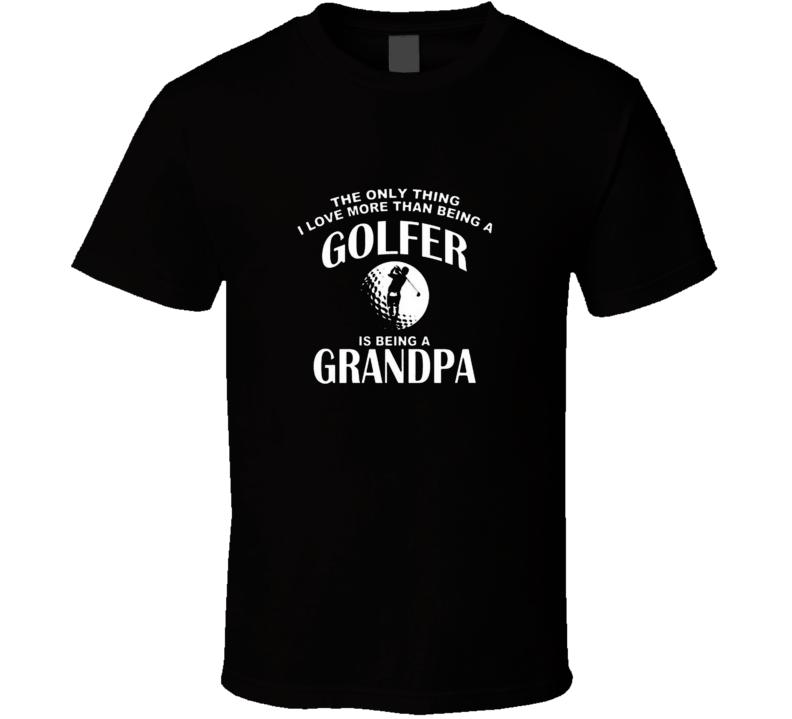 Golfer Grandpa Funny Tshirt Gift For Golfer Fathers Day Dad Golf T Shirt