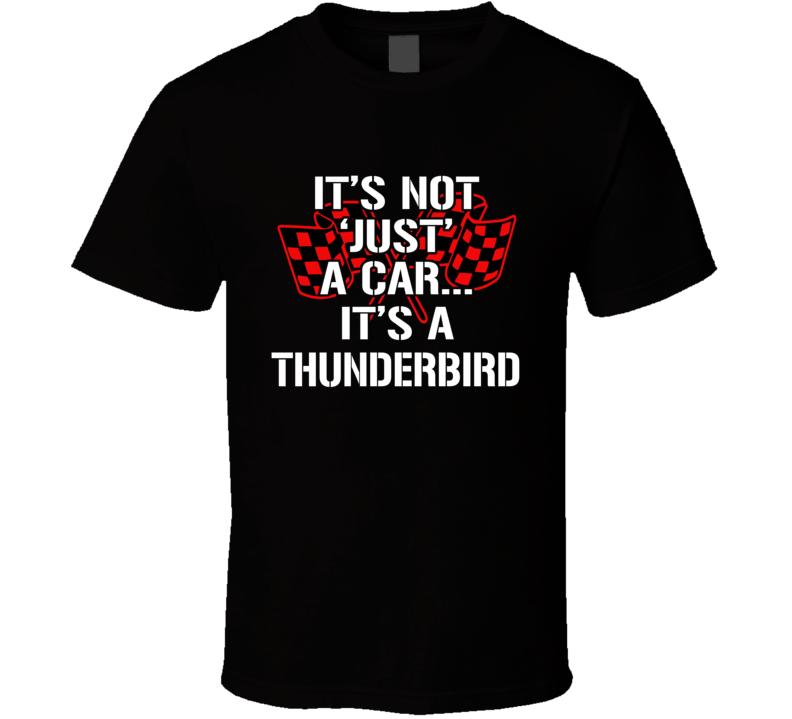 It's Not Just A Car It's A Thunderbird Tshirt Musclecar Ford Boss Gt Tbird T Shirt