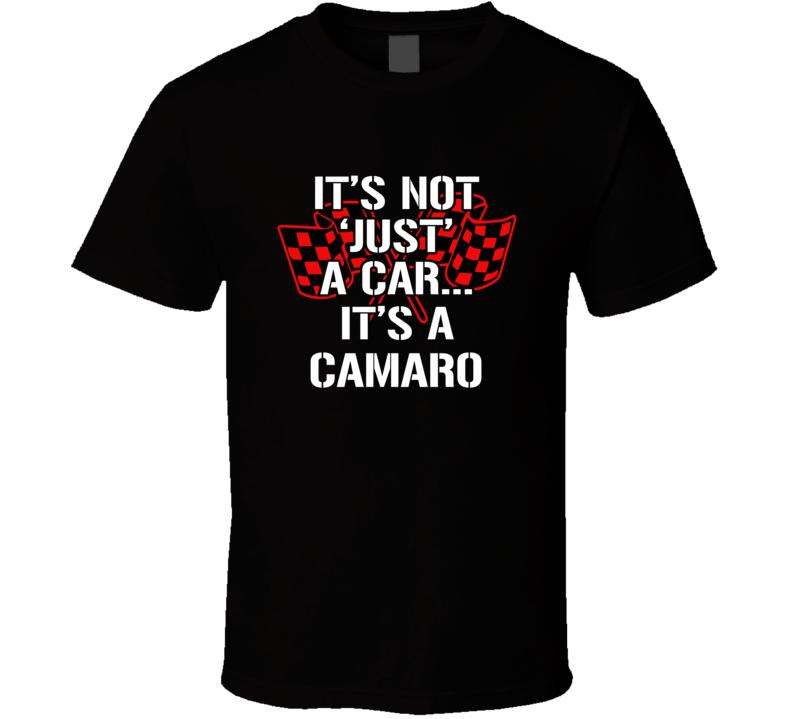 It's Not Just A Car It's A Camaro Tshirt Musclecar Chevrolet Chevy T Shirt