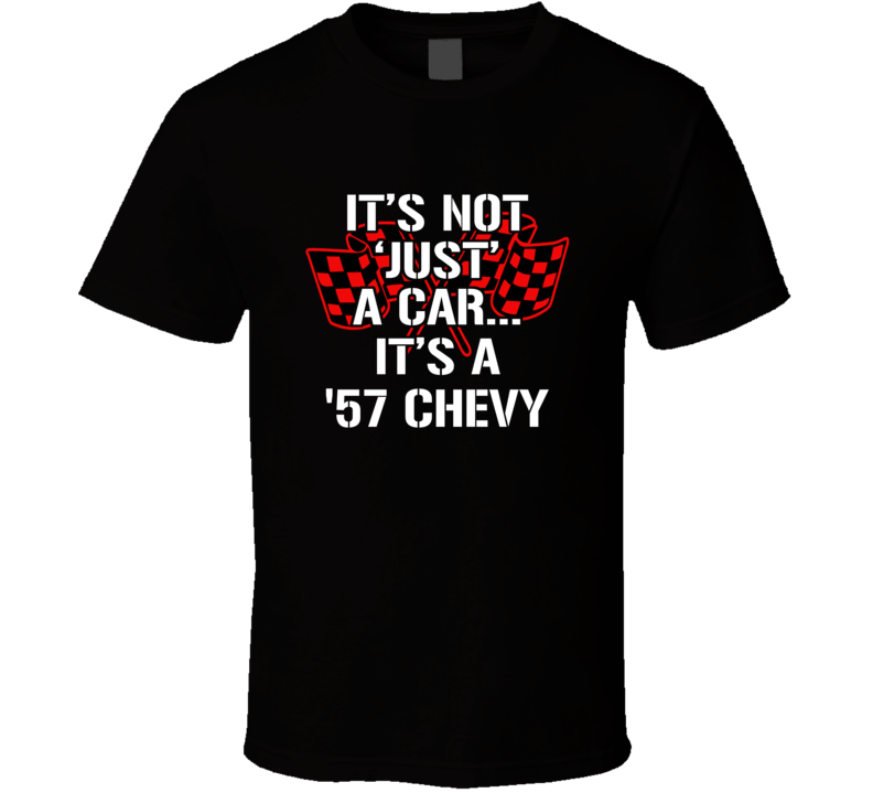 It's Not Just A Car It's A 57 Chevy Tshirt Musclecar Chevrolet Chevy T Shirt