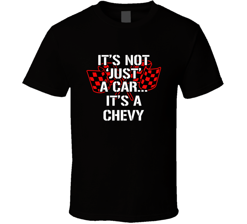 It's Not Just A Car It's A Chevy Tshirt Musclecar Chevrolet Chevy T Shirt