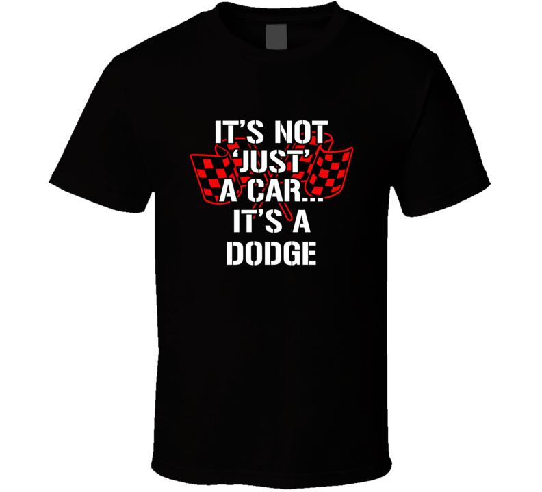 It's Not Just A Car It's A Dodge Tshirt Musclecar Mopar Dodge Chrysler Plymouth T Shirt