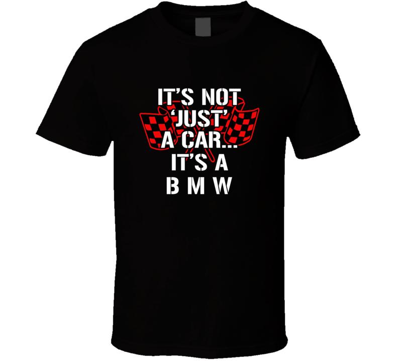 It's Not Just A Car It's A Bmw Tshirt Musclecar German Bimmer Berlin 325 T Shirt