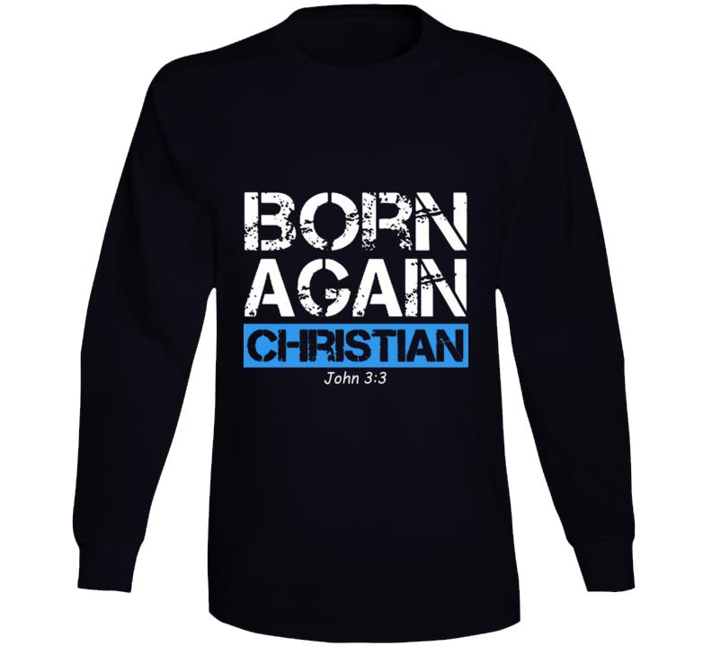 Born Again Christian John 3:3 Witness Tshirt Evangelical Believer Jesus Gift Long Sleeve T Shirt
