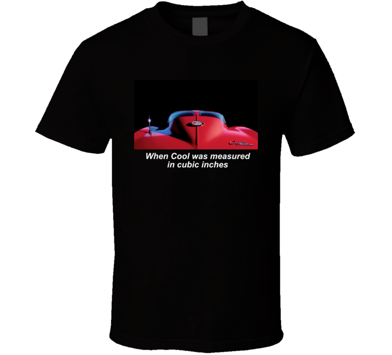 Corvette When Cool Was Measured In Cubic Inches Chevrolet Tshirt  Vette Musclecar T Shirt