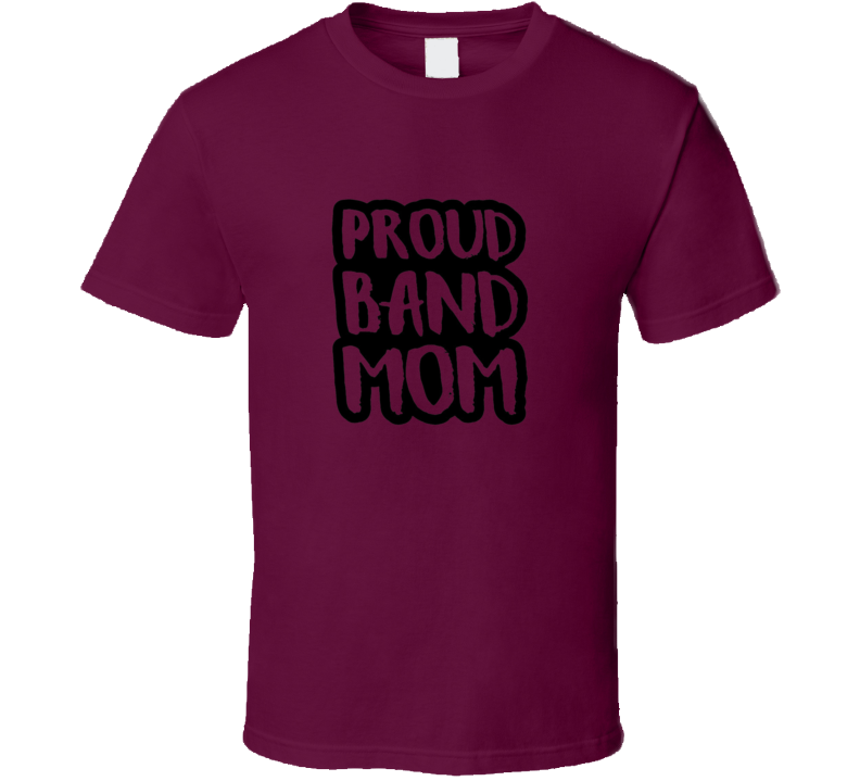 Proud Band Mom Tshirt  Marching Band Color Guard Flags Trumpet Trombone Tuba Saxophone Drum Clarinet Flute Brass Pit Parent T Shirt