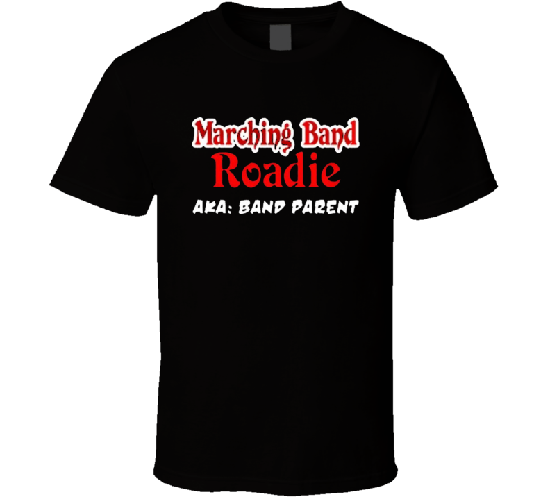 Marching Band Roadie Aka Band Parent Tshirt Marching Band Mom Dad Drum Majorguard Pit Drumline Crew Halftime  T Shirt