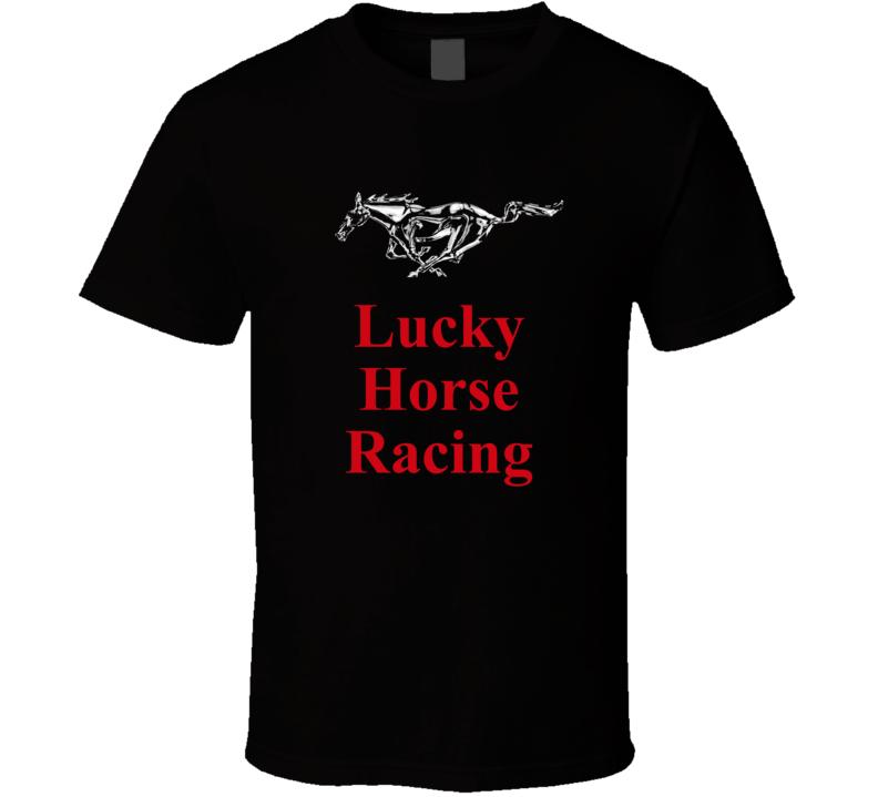 Lucky Horse Racing Mustang Tshirt Ford Mustang Race Car Drag T Shirt