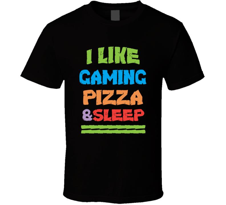 I Like Gaming Pizza And Sleep  Funny Video Xbox  Ps4 Nintendo T Shirt