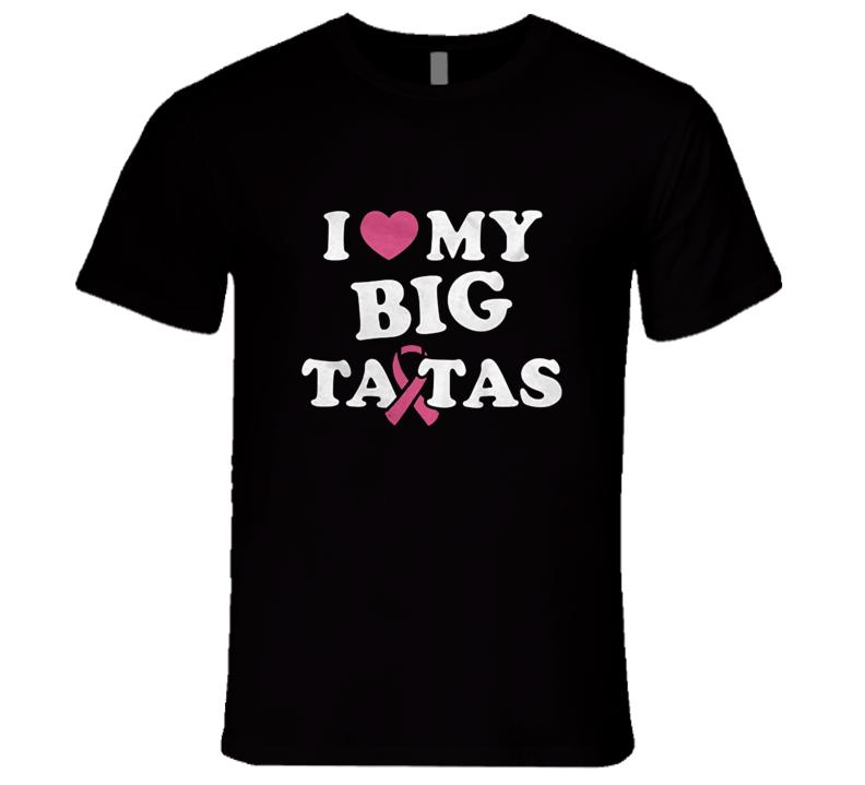 I Love My Big Tatas T Shirt