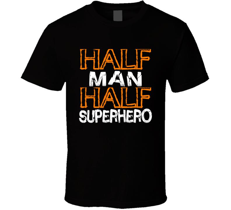Half Man Half Superhero Funny Super T Shirt