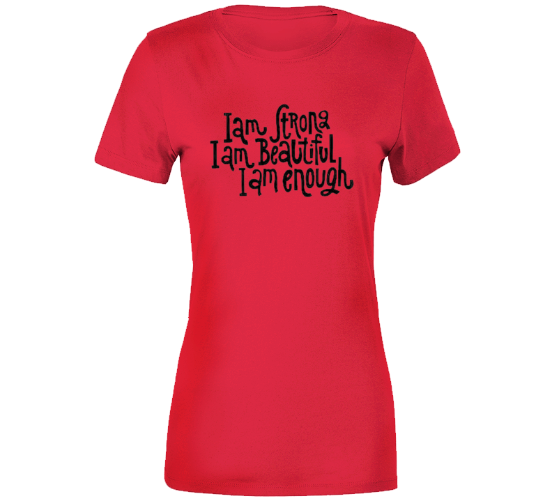 I Am Strong I Am Beautiful I Am Enough Ladies Premium Shirt Empower Feminist Me Too Woman Women Wife Ladies T Shirt