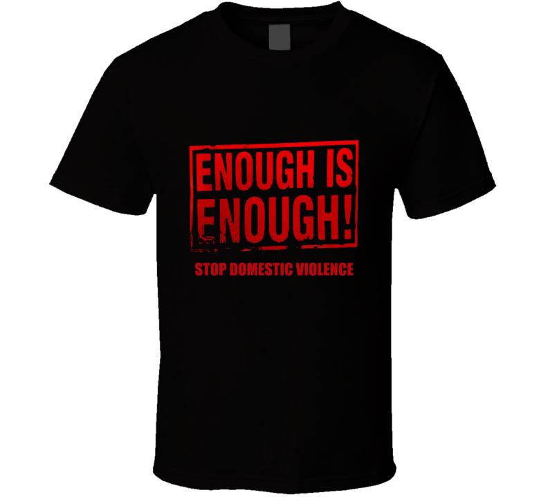 Enough Is Enough Stop Domestic Violence T Shirt