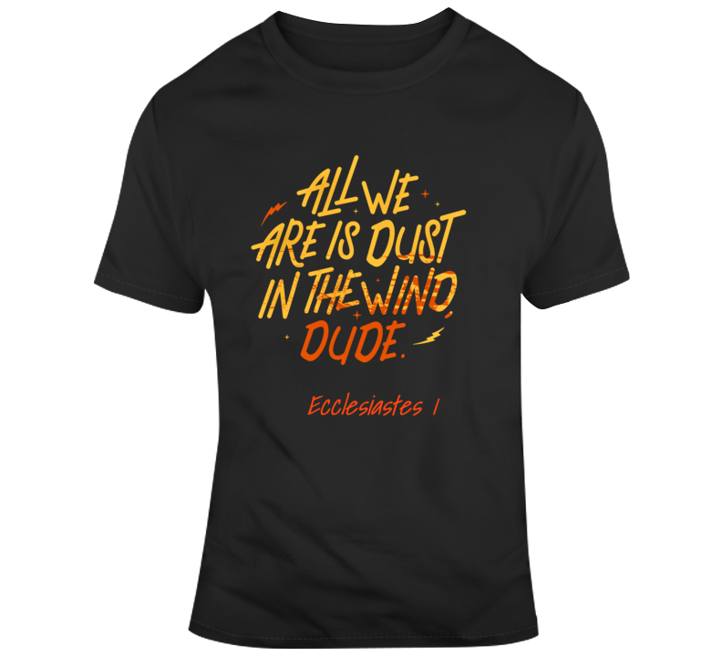 All We Are Is Dust In The Wind Dude Ecc 1 Shirt Kansas Classic Music T Shirt