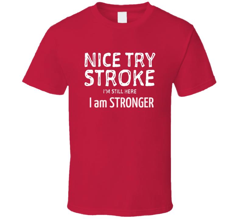 Nice Try Stroke I'm Still Here I Am Stronger Survivor Warrior Shirt Stroke Awareness Hemorrhagic Ischemic Strokes Suck T Shirt