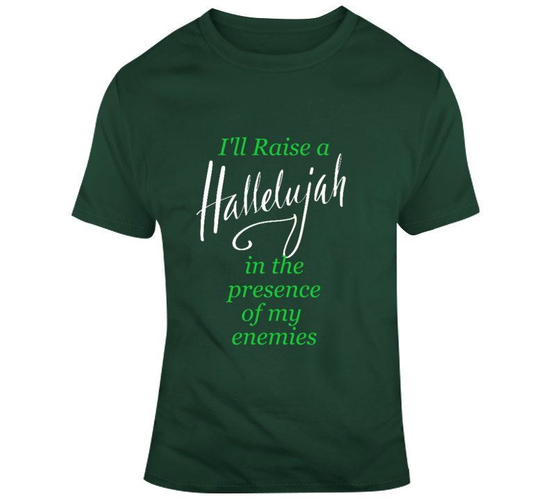 I'll Raise A Hallelujah In The Presence Of My Enemies Christian  Shirt Jesus Christ Spiritual Battle Heaven Bethel T Shirt
