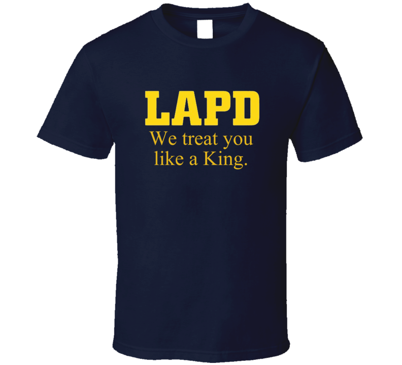Lapd We Treat You Like A King Funny Police Rodney King Shirt Retro Los Angeles Riots T Shirt