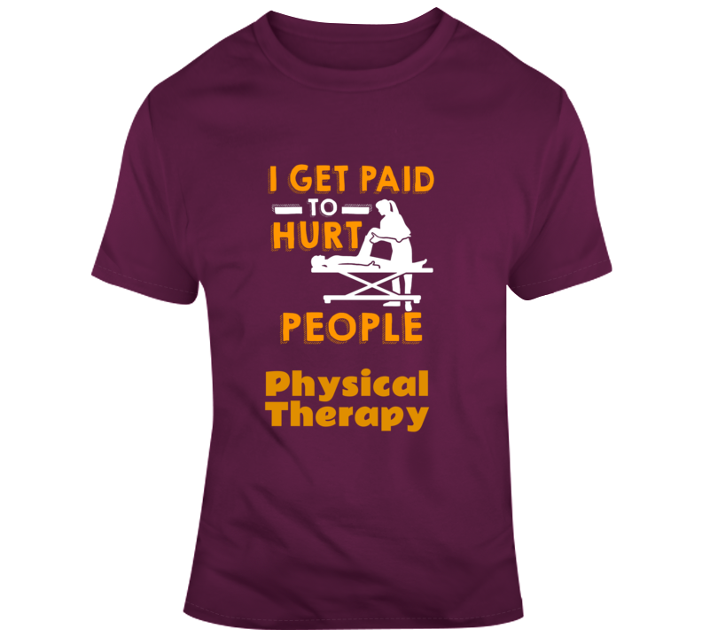 I Get Paid To Hurt People Physical Therapy Funny Pt T Shirt